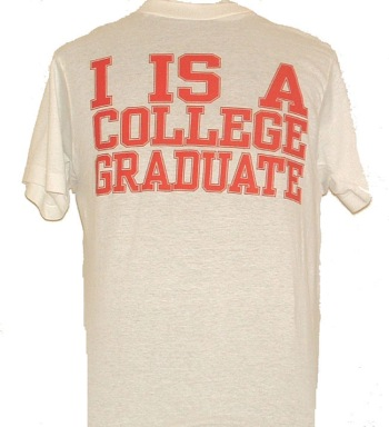 I IS A College Grad tee SHIRT - For all those college grads who want to let everyone know how educational their college years were........
